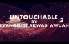 UNTOUCHABLE PART 2 BY EVANGELIST AKWASI AWUAH