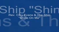 Audio Shine On Me_ Rev. Clay Evans & The Ship.flv