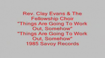 Rev. Clay Evans - Things Are Going To Work Out, Somehow.flv