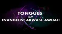 TONGUES BY EVANGELIST AKWASI AWUAH