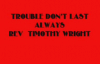 TROUBLE DON'T LAST ALWAYS.flv