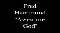 Fred Hammond  Awesome God