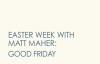 Matt Maher - Good Friday (5 of 7 Easter Week Videos).flv