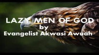 LAZY MEN OF GOD BY EVANGELIST AKWASI AWUAH