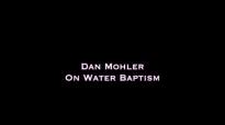 Dan Mohler - On Water Baptism.mp4