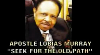 SEEK FOR THE OLD PATH APOSTLE LOBIAS MURRAY