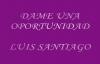 DAME UNA OPORTUNIDAD - LUIS SANTIAGO (Cicatrices).mp4