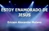 Estoy Enamorado de Jesús Ericson Alexander Molano con letra.mp4