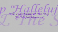 Audio Hallelujah Hosanna_ Rev. Clay Evans & The Ship.flv
