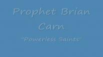 Prophet Brian Carn - POWERLESS SAINTS
