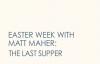 Matt Maher - The Last Supper (2 of 7 Easter Week Videos).flv