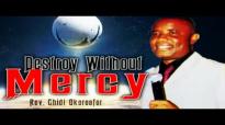 Rev. Chidi Okoroafor - Destroy Without Mercy - 2018 Christian Music _ Nigerian G.mp4