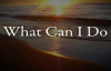 What Can I Do  Paul Baloche