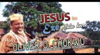 Oliver O. Chukwu - Jesus Bu Eze Afulu Kwee - Nigerian Gospel Music.mp4