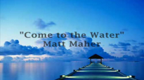 Come to the Water by Matt Maher with lyrics.flv