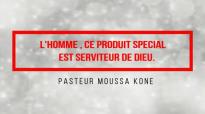 L'homme , ce produit spécial est serviteur de DIEU. Pasteur Moussa KONE.mp4