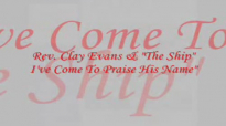 Audio I've Come To Praise His Name_ Rev. Clay Evans & The Ship.flv