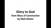 Glory to God from Mass of Communion by Matt Maher.flv