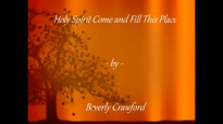 Holy Spirit come and fill this place w_ lyrics - Beverly Crawford.flv