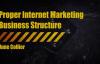 Proper Internet Marketing Business Structure.mp4