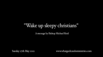 Wake up sleepy christians  Bishop Michael Reid