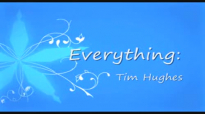 Everything Tim Hughes with Lyrics