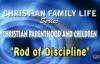 Christian Family Life -Sermon 3- Rod Of Discipline.flv