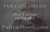 Archbishop Fulton J. Sheen - Our Father - Part 2 of 4.flv