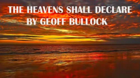 The Heavens Shall Declare Geoff Bullock