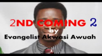 Second coming 2 by Evangelist Akwasi Awuah
