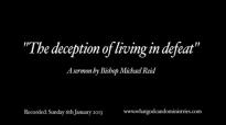 The deception of living in defeat  Bishop Michael Reid