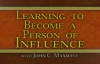 John C  Maxwell  Learning To Become A Person Of Influence Part 4