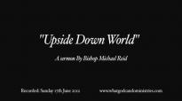 Upside Down World  Bishop Michael Reid