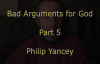 Bad Arguments for God - Part 5 - Philip Yancey.mp4