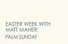 Matt Maher - Palm Sunday (1 of 7 Easter Week Videos).flv