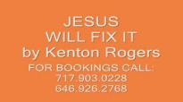 Jesus Will Fix It by Kenton Rogers.flv