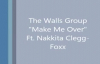 The Walls Group - Make Me Over ft. Nakkita Clegg-Foxx.flv