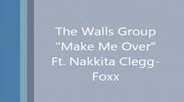 The Walls Group - Make Me Over ft. Nakkita Clegg-Foxx.flv