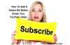 How To Add A Subscribe Button Into Your YouTube Videos.mp4