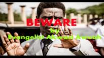 BEWARE by EVANGELIST AKWASI AWUAH