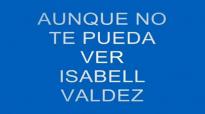 ISABELL VALDEZ AUNQUE NO TE PUEDA VER (LETRA).mp4