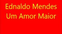 Ednaldo Mendes  Um Amor Maior