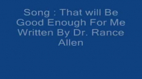 That will be good enough for me By Dr. Rance Allen.flv