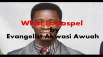 What is the Gospel By Evangelist Akwasi Awuah