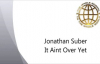 Jonathan Suber  It Aint Over Yet  FULL MESSAGE
