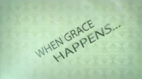 Max Lucado  Grace Happens  Week 3