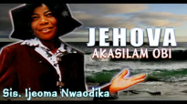 Sis. Ijeoma Nwaodika - Jehova Akasilam Obi - Nigerian Gospel Music.mp4