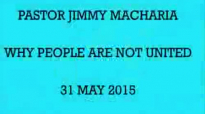 PASTOR JIMMY MACHARIA  WHY PEOPLE ARE NOT UNITED