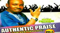 Evang. Nnamdi Ewenighi - Authentic Praise - Latest 2019 Nigerian Gospel Music.mp4