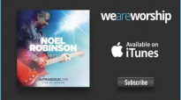 Noel Robinson  I Worship and Adore You Live